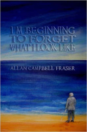 I'm Beginning To Forget What I Look Like by Allan, Fraser image