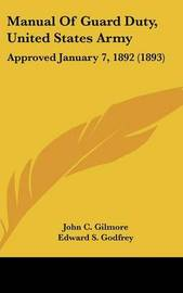 Manual of Guard Duty, United States Army: Approved January 7, 1892 (1893) by John C Gilmore image
