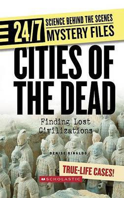 Cities of the Dead: Finding Lost Civilizations by Denise Rinaldo