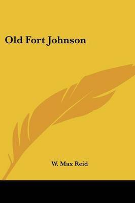 Old Fort Johnson by W Max Reid