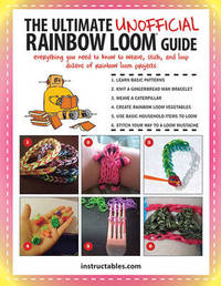 The Ultimate Unofficial Rainbow Loom Guide by Instructables Com
