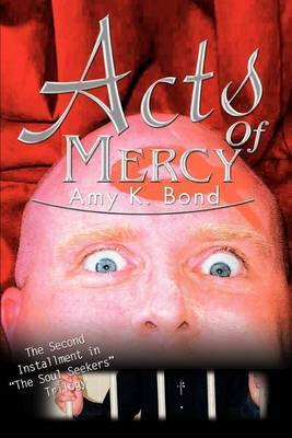 Acts of Mercy: The Second Installment in the Soul Seekers Trilogy by Amy K. Bond
