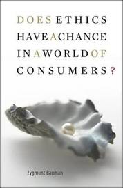 Does Ethics Have a Chance in a World of Consumers? by Zygmunt Bauman