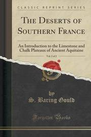 The Deserts of Southern France, Vol. 2 of 2 by S Baring.Gould
