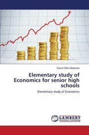 Elementary Study of Economics for Senior High Schools by Ofori-Abebrese Grace