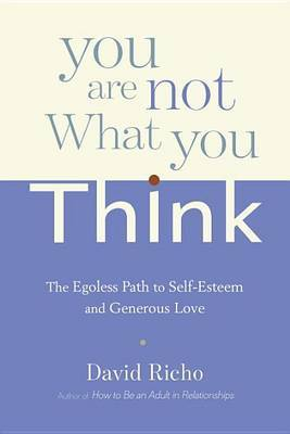 You Are Not What You Think by David Richo