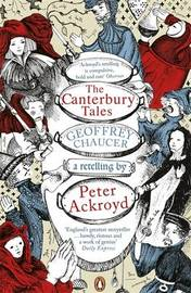 The Canterbury Tales: A retelling by Peter Ackroyd by Geoffrey Chaucer