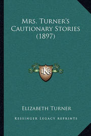 Mrs. Turner's Cautionary Stories (1897) by Elizabeth Turner