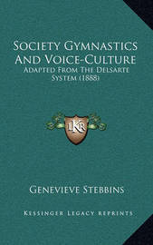 Society Gymnastics and Voice-Culture: Adapted from the Delsarte System (1888) by Genevieve Stebbins