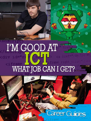 I'm Good At ICT, What Job Can I Get? by Richard Spilsbury image