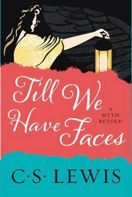 Till We Have Faces by C.S Lewis
