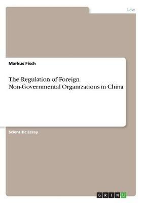 The Regulation of Foreign Non-Governmental Organizations in China by Markus Fisch image