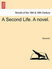 A Second Life. a Novel. by Alexander