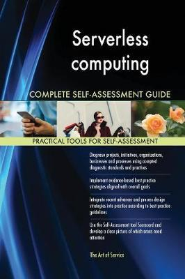 Serverless computing Complete Self-Assessment Guide by Gerardus Blokdyk