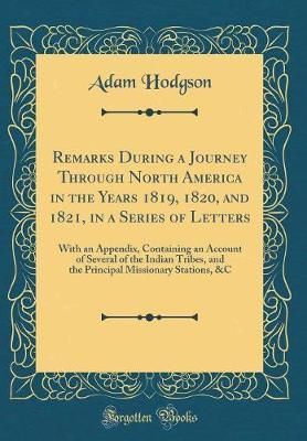 Remarks During a Journey Through North America in the Years 1819, 1820, and 1821, in a Series of Letters by Adam Hodgson