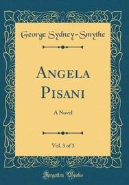 Angela Pisani, Vol. 3 of 3 by George Sydney Smythe image