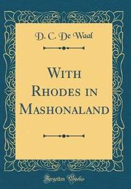 With Rhodes in Mashonaland (Classic Reprint) by D.C De Waal image