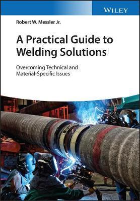 Solutions of Welding Problems by Robert W Messler