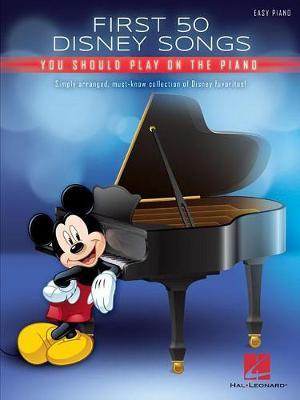 First 50 Disney Songs You Should Play on the Piano by Hal Leonard Publishing Corporation