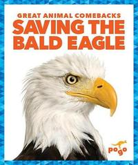 Saving the Bald Eagle by Karen Latchana Kenney