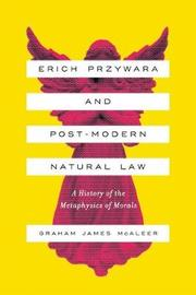 Erich Przywara and Postmodern Natural Law by Graham James McAleer