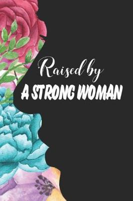 Raised by a Strong Woman by Brittney Korsac