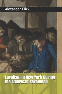Loyalism in New York During the American Revolution by Alexander Clarence Flick image