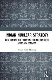 Indian Nuclear Strategy by Sanjay Badri-Maharaj