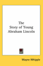 The Story of Young Abraham Lincoln by Wayne Whipple image