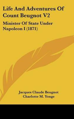Life and Adventures of Count Beugnot V2: Minister of State Under Napoleon I (1871) by Jacques Claude Beugnot image