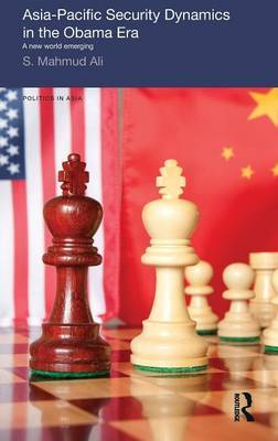 Asia-Pacific Security Dynamics in the Obama Era by S.Mahmud Ali image