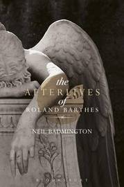 The Afterlives of Roland Barthes by Neil Badmington