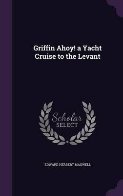 Griffin Ahoy! a Yacht Cruise to the Levant by Edward Herbert Maxwell image