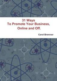 31 Ways to Promote Your Business, Online and off. by Carol Bremner
