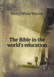 The Bible in the World's Education by Henry White Warren