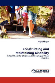 Constructing and Maintaining Disability by Angela Morgan