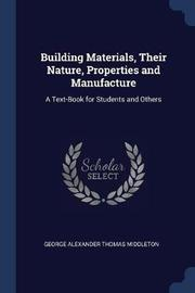 Building Materials, Their Nature, Properties and Manufacture by George Alexander Thomas Middleton
