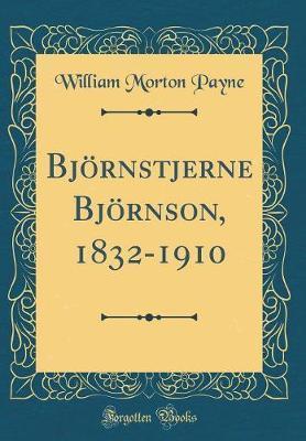BJ�Rnstjerne BJ�Rnson, 1832-1910 (Classic Reprint) by William Morton Payne