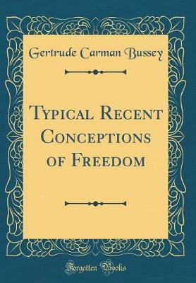 Typical Recent Conceptions of Freedom (Classic Reprint) by Gertrude Carman Bussey image