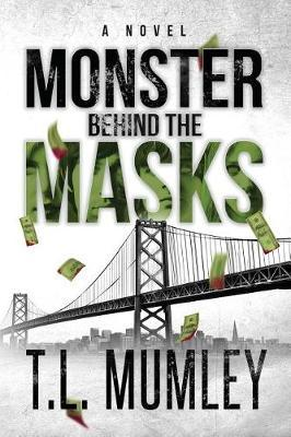 Monster Behind The Masks (Masks Series Book 2) by T L Mumley