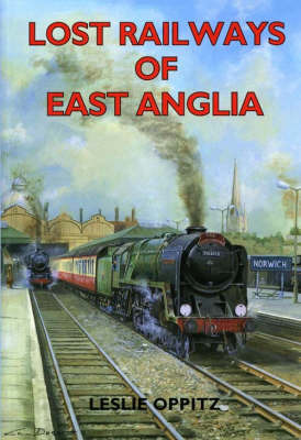 Lost Railways of East Anglia by Leslie Oppitz image