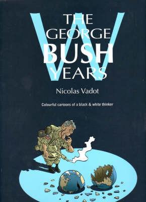 The George W Bush Years by Nicolas Vadot image