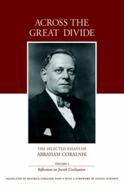 Across the Great Divide: The Selected Essays of Abraham Coralnik by Abraham Coralnik