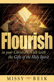 Flourish in Your Christian Walk with the Gifts of the Holy Spirit by Missy Beik image