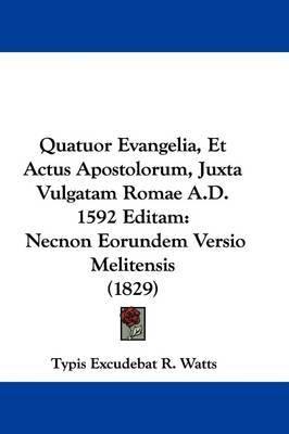 Quatuor Evangelia, Et Actus Apostolorum, Juxta Vulgatam Romae A.D. 1592 Editam: Necnon Eorundem Versio Melitensis (1829) by Typis Excudebat R Watts image