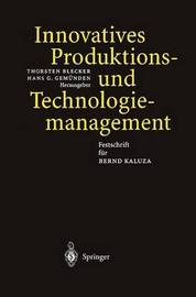Innovatives Produktions- Und Technologiemanagement: Festschrift F]r Bernd Kaluza