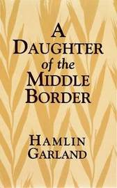 A Daughter of the Middle Border by Hamlin Garland image