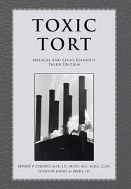 Toxic Tort: Medical and Legal Elements Third Edition by ERNEST P. M.D. J.D. CHIODO