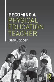 Becoming a Physical Education Teacher by Gary Stidder