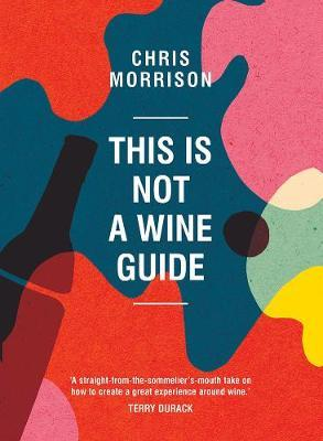 This is Not a Wine Guide by Chris Morrison image